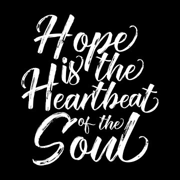 Hope is the heartbeat of the soul inspirational text  by Yoga-Gifts-Shop