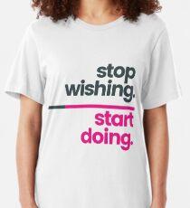 Stop wishing. Start doing. Slim Fit T-Shirt