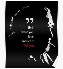 Charles Bukowski Find What You Love And Let It Kill You Quote Poster