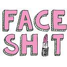 Face Sh*t by Maria Alyssa Martinez