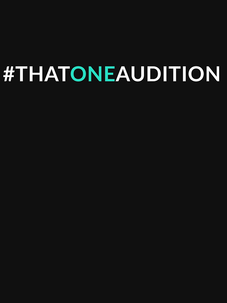 That One Audition Hashtag Shirt by Alyshia