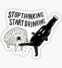 stop thinking start drinking Sticker