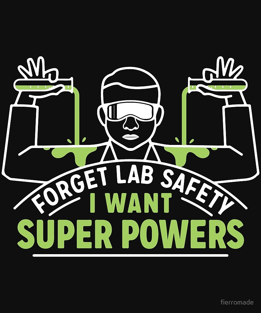 FORGET LAB SAFETY - I WANT SUPERPOWERS by fierromade
