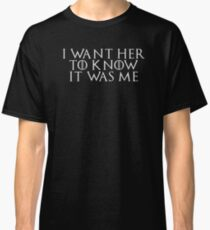 I Want Her To Know It Was Me Classic T-Shirt