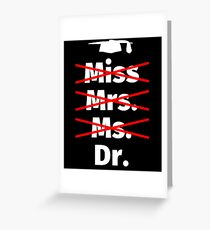 Miss Mrs. Ds. Doctor - PhD gift Greeting Card