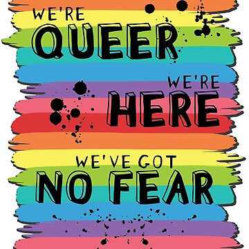 We're Queer, Here, Got No Fear (T-Shirts) - Gay Pride by elizaboss