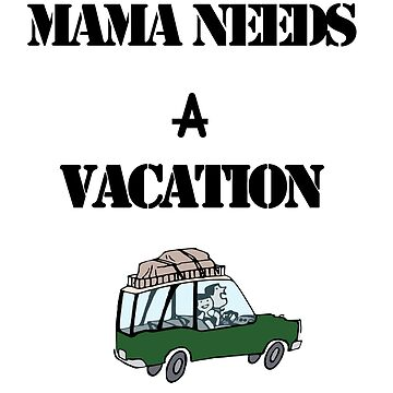 Mama Needs A Vacation - Funny Mom T-shirt by shahnawazadique