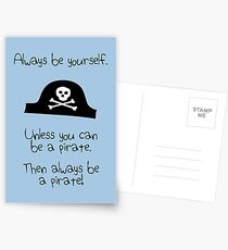 Always be yourself, unless you can be a pirate Postcards