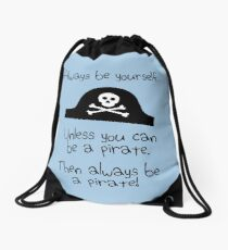 Always be yourself, unless you can be a pirate Drawstring Bag