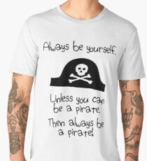 Always be yourself, unless you can be a pirate Men's Premium T-Shirt