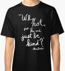 Just Be Kind (White Print) Classic T-Shirt