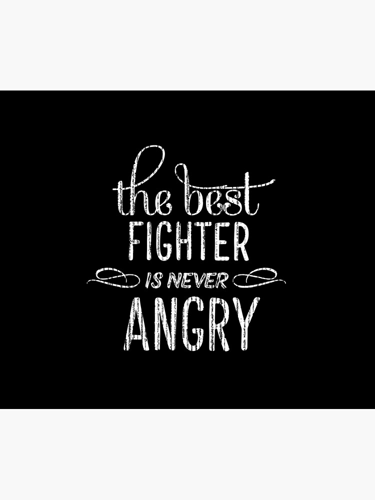 The best fighter is never angry inspirational text quotes