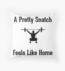 A Pretty Snatch Feels Like Home - Olympic Weightlifting Throw Pillow