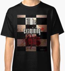 Ill be examining this. Classic T-Shirt
