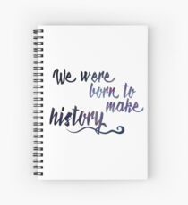 Born to make history Spiral Notebook