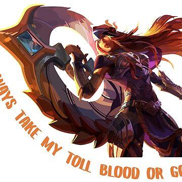 Sivir - I always take my toll - blood, or gold. by realdradex