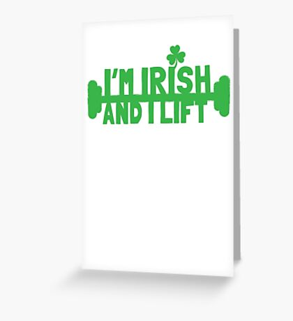 I'm IRISH and I Lift with green weights Greeting Card