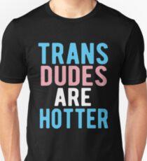 Trans Dudes Are Hotter T-Shirt Unisex T-Shirt