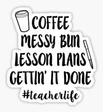 Coffee Messy Bun Lesson Plans Gettin' It Done Teacher Shirt Sticker