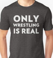 Only Wrestling Is Real T-Shirt
