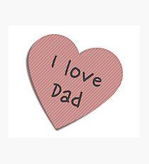 I Love Dad Photographic Print