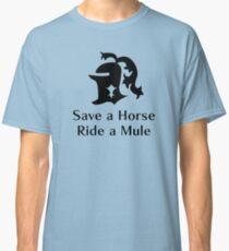 Save a Horse, Ride a Mule Classic T-Shirt