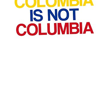 Colombia Is Not Columbia by CartezAugustus
