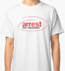 arrest him Classic T-Shirt