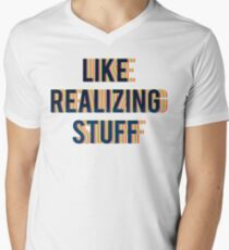 LIKE REALIZING STUFF. T-Shirt
