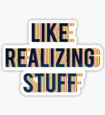 LIKE REALIZING STUFF. Sticker