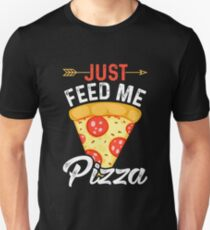Just Feed Me Pizza for Pizza Lovers Who Love Slices T-Shirt