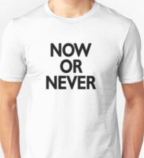now or never T-Shirt