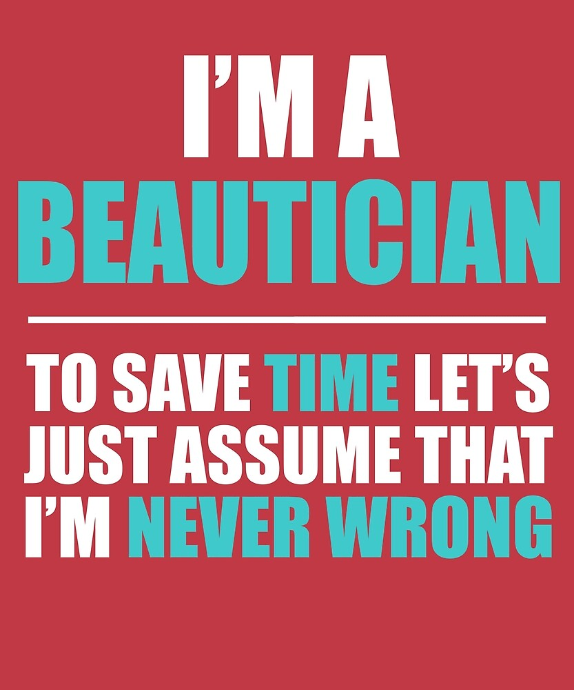 Beautician Assume I'm Never Wrong by AlwaysAwesome