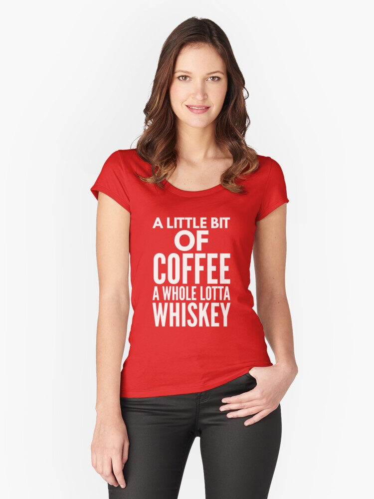 A whole lotta Whiskey Women's Fitted Scoop T-Shirt Front