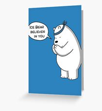 Ice Bear Believes In You - We Bare Bears Cartoon Greeting Card