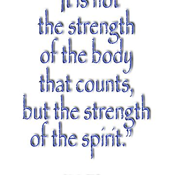 "Tolkien, ""It is not the strength of the body that counts, but the strength of the spirit."" by TOMSREDBUBBLE"