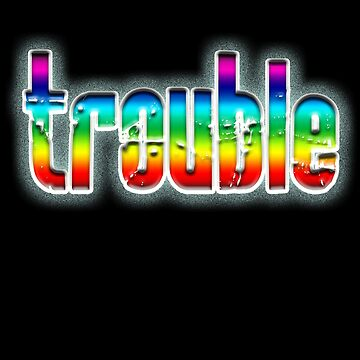 TROUBLE, troublemaker, emotional strain, anxiety, worry, distress, on Black by TOMSREDBUBBLE