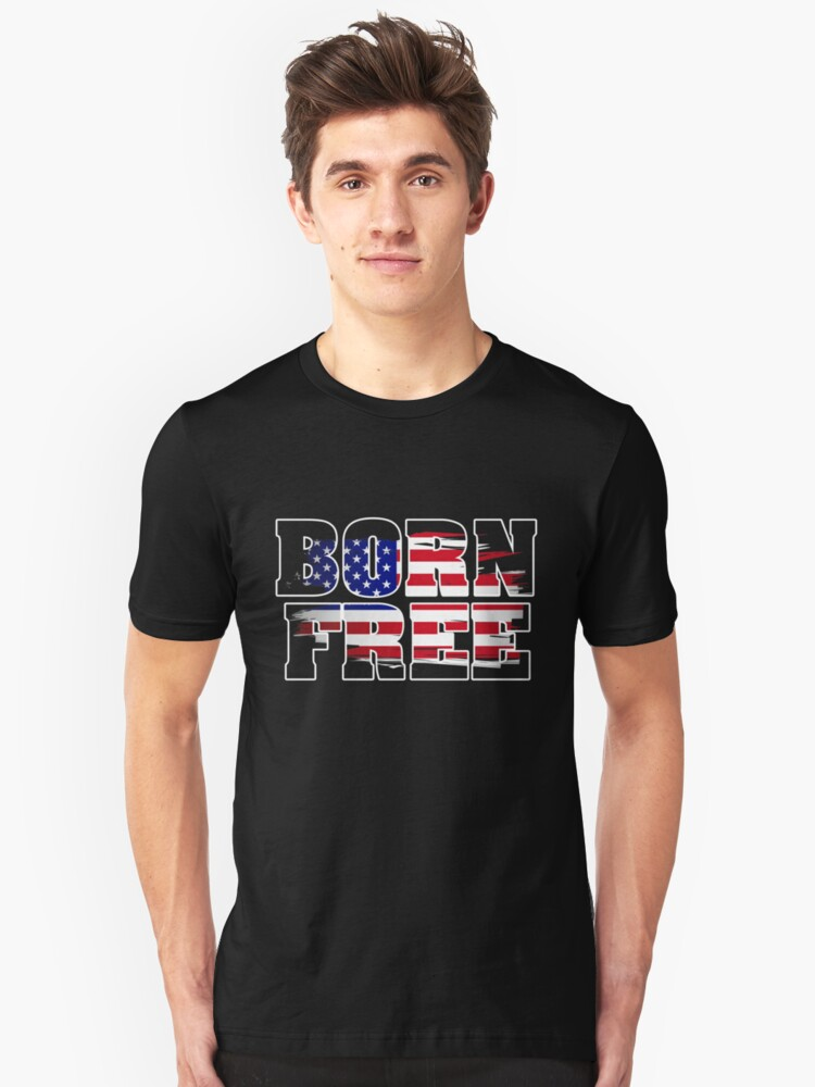 Born Free Tee Shirt for American Patriots Unisex T-Shirt Front