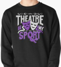 Theatre Is My Sport Funny Pullover