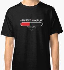 Funny Sarcastic Comment LoadingT-Shirt Classic T-Shirt