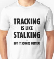 Tracking Is Like Stalking – But It Sounds Better! (Black) T-Shirt