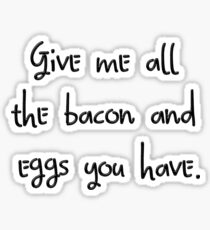 Give me all the bacon and eggs you have Sticker