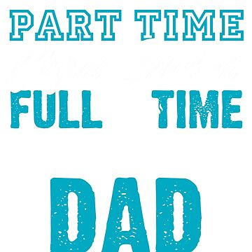 Part Time Cigar Smoker Full Time Awesome Dad Tee Shirt by OSRandolphGroup