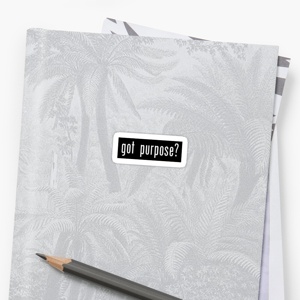 Got Purpose? by camillecipkins