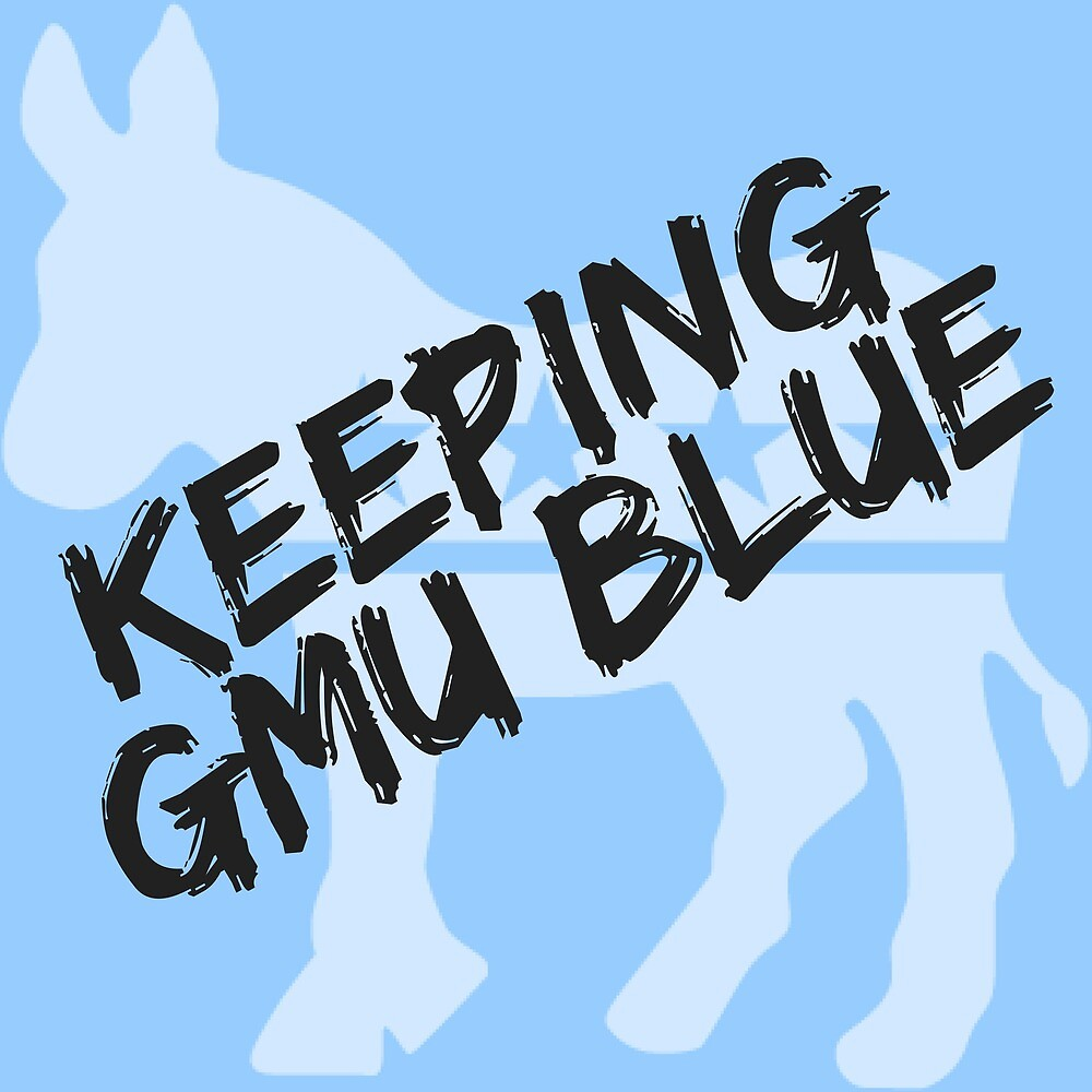 """Keeping GMU Blue"" in light blue by George Mason Democrats"