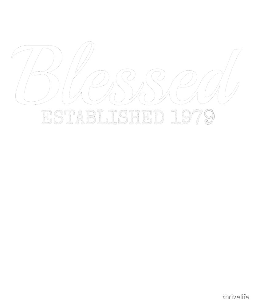Blessed Christian 1979 Birthday Inspiration Faith Gift Shirt by thrivelife