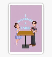 Waitress: I love you like a table  Sticker