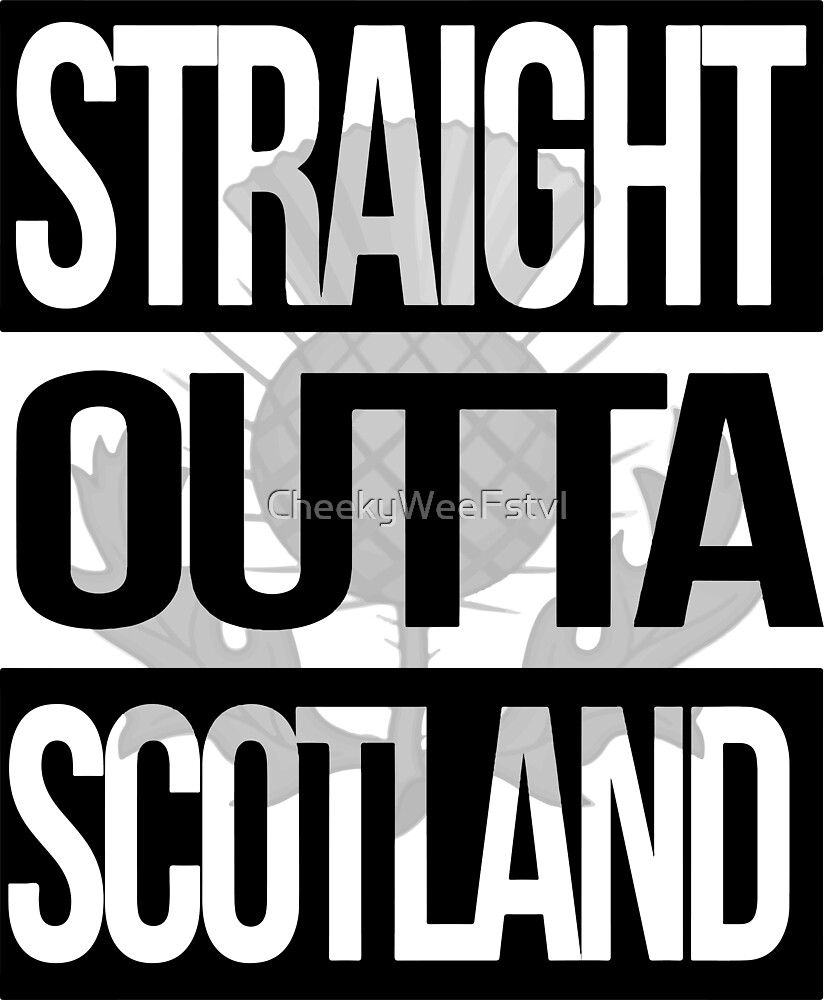 Straight Outta Scotland by rockstarprints