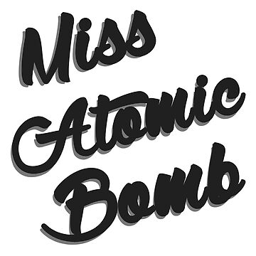 Miss Atomic Bomb by t-hype