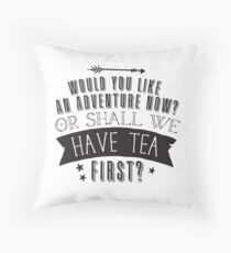 Would you like an ADVENTURE now? or shall we have TEA first? Throw Pillow